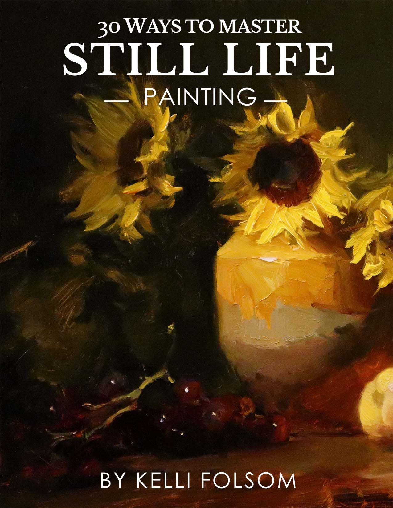 """30 Ways to Master Still Life Painting"""